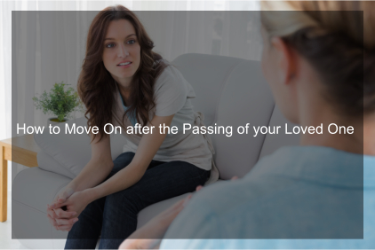 How to Move On after the Passing of your Loved One
